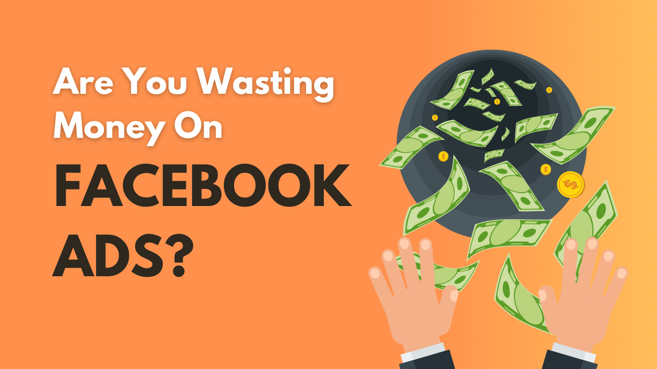 Are You Wasting Money On Facebook Ads?